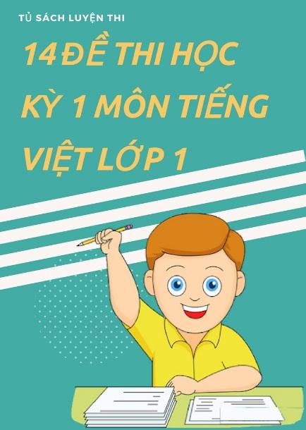 Tải sách: 14 Đề Thi Học Kỳ 1 Môn Tiếng Việt Lớp 1 (Tủ Sách Luyện Thi )