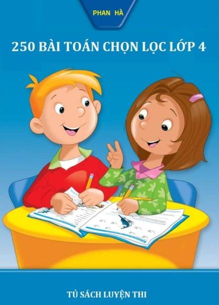 Tải sách: 250 Bài Toán Chọn Lọc Lớp 4 – Phan Hà