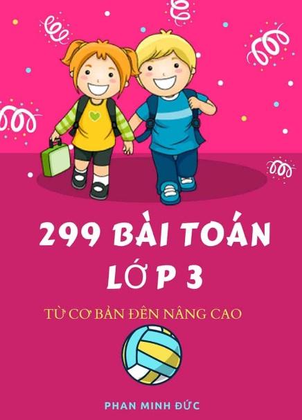 Tải sách: 299 Bài Toán Lớp 3 Từ Cơ Bán Đến Nâng Cao Phan Minh Đức
