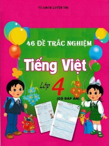 Tải sách: 46 Đề Trắc Nghiệm Tiếng Việt Lớp 4 Có Đáp Án (Mới nhất)