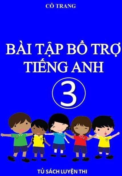 Tải sách: Bài Tập Bổ Trợ Tiếng Anh 3 – Cô Trang