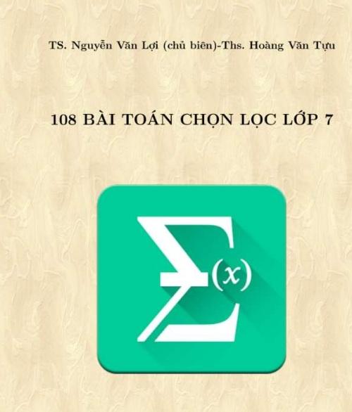 Tải sách: 108 Bài Toán Chọn Lọc Lớp 7 –  Nguyễn Văn Lợi