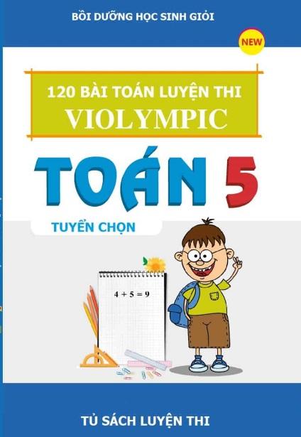 Tải sách: 120 Bài Toán Luyện Thi Violympic Lớp 5 Tuyển Chọn (Mới Nhất)