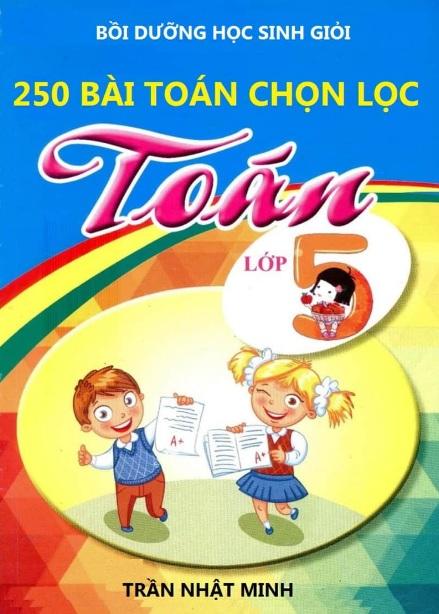 Tải sách: 250 Bài Toán Chọn Lọc Lớp 5 – Trần Nhật Minh