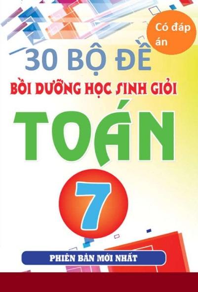 Tải sách: 30 Bộ Đề Thi Học Sinh Giỏi Toán 7 Có Đáp Án (Bản mới nhất)