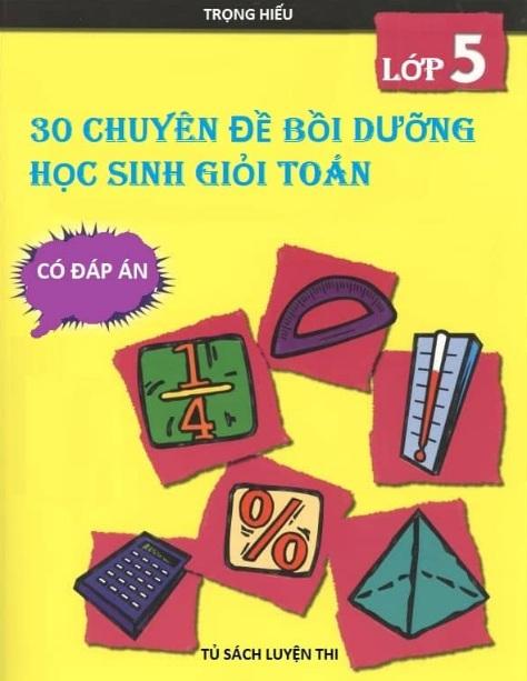 Tải sách: 30 Chuyên Đề Bồi Dưỡng Học Sinh Giỏi Toán Lớp 5 Có Đáp Án
