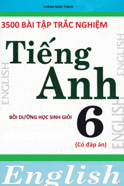 Tải sách: 3500 Bài Tập Trắc Nghiệm Tiếng Anh Bồi Dưỡng HSG Lớp 6 Có Đáp Án