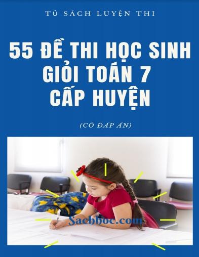 Tải sách: 55 Đề Thi Học Sinh Giỏi Toán 7 Cấp Huyện Có Đáp Án (Bản mới nhất)