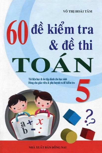 Tải sách: 60 Đề Kiểm Tra Và Đề Thi Toán Lớp 5