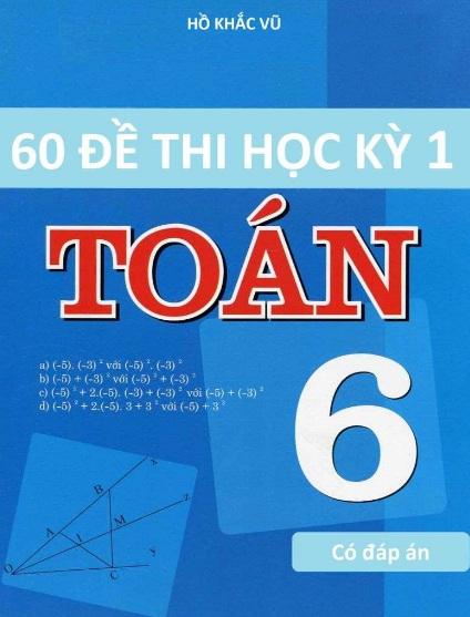 Tải sách: 60 Đề Thi Học Kỳ 1 Toán 6 Có Đáp Án