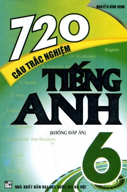 Tải sách: 720 Câu Trắc Nghiệm Tiếng Anh 6 Không Đáp Án