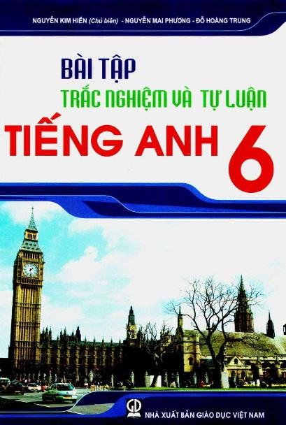 Tải sách: Bài Tập Trắc Nghiệm Và Tự Luận Tiếng Anh 6 –  Nguyễn Kim Hiền