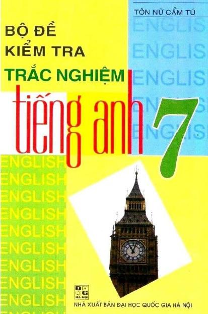 Tải sách: Bộ Đề Kiểm Tra Trắc Nghiệm Tiếng Anh 7 – Tôn Nữ Cẩm Tú (Bản mới nhất)