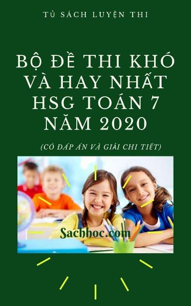 Tải sách: Bộ Đề Thi Khó Và Hay Nhất Học Sinh Giỏi Toán 7 Năm 2020 Có Đáp Án Giải Chi tiết