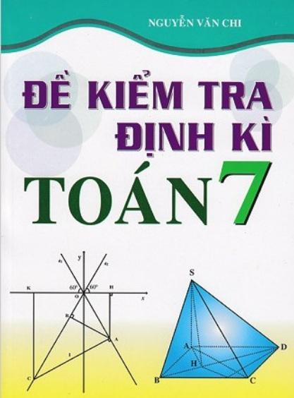 Tải sách: Đề Kiểm Tra Định Kì Toán 7 – Nguyễn Văn Chi