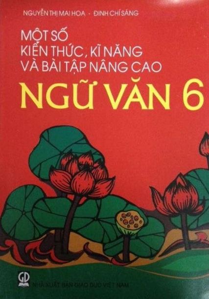 Tải sách: Một Số Kiến Thức, Kĩ Năng Và Bài Tập Nâng Cao Ngữ Văn 6 –  Nguyễn Thị Mai Hoa