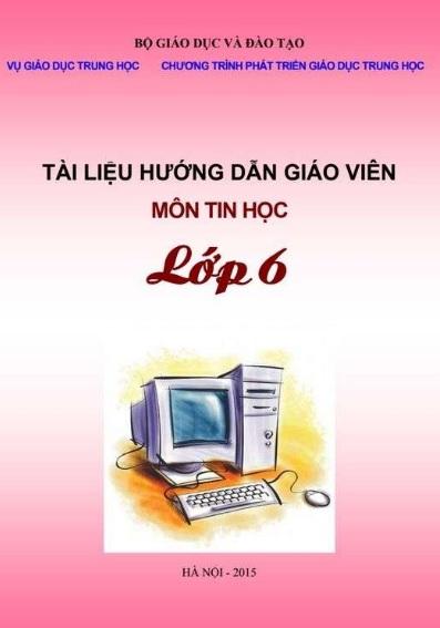 Tải sách: Tài Liệu Hướng Dẫn Giáo Viên Môn Tin Học Lớp 6