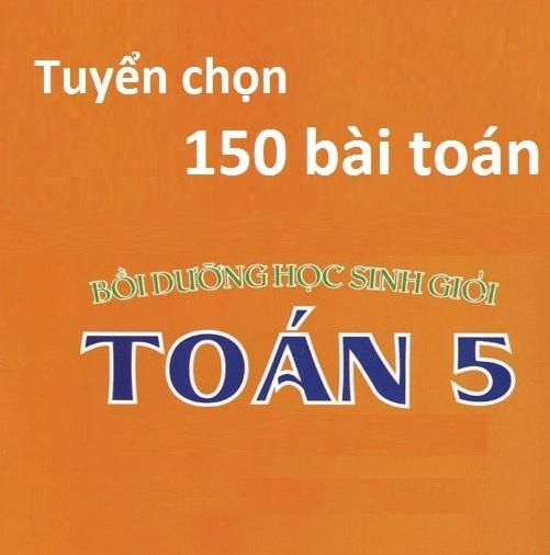 Tải sách: Tuyển Chọn 150 Bài Toán Bồi Dưỡng HSG Lớp 5 (Có giải chi tiết )
