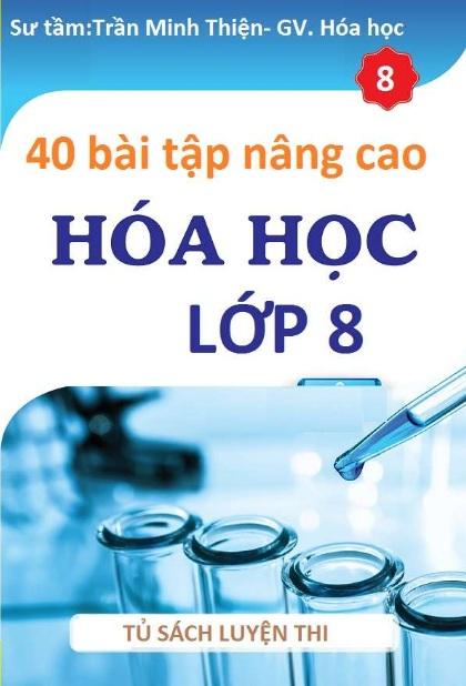 Tải sách: 40 Bài Tập Nâng Cao Hóa Học  Lớp 8 Trần Minh Thiện