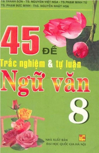 Tải sách: 45 Đề Trắc Nghiệm Và Tự Luận Ngữ Văn 8 – Tạ Thanh Sơn