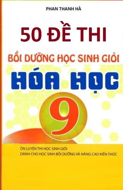 Tải sách: 50 Đề Thi Bồi Dưỡng Học Sinh Giỏi Hóa Học 9 – Phan Thanh Hà