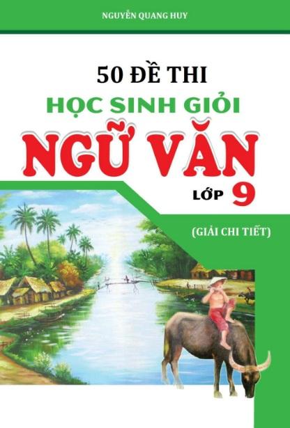 Tải sách: 50 Đề Thi Học Sinh Giỏi Ngữ Văn 9 Giải Chi Tiết –  Nguyễn Quang Huy