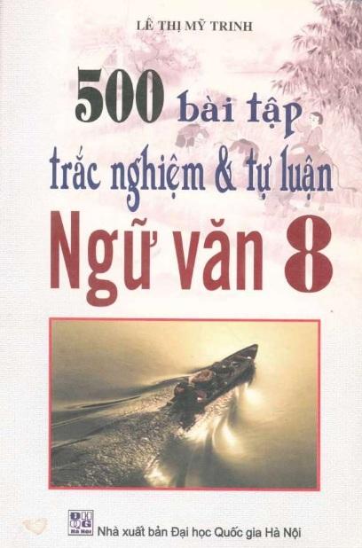 Tải sách: 500 Bài Tập Trắc Nghiệm Và Tự Luận Ngữ Văn 8 – Lê Thị Mỹ Trinh (Mới nhất)