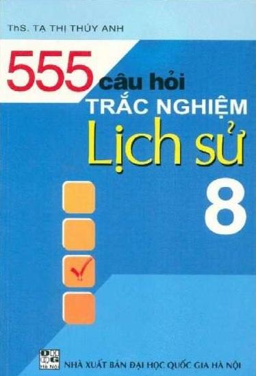 Tải sách: 555 Câu Hỏi Trắc Nghiệm Lịch Sử Lớp 8 – Tạ Thị Thúy Anh