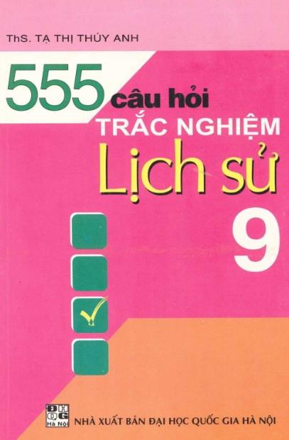 Tải sách: 555 Câu Hỏi Trắc Nghiệp Lịch Sử Lớp 9 – Tạ Thị Thúy Anh (Bản Đẹp)