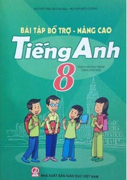 Tải sách: Bài Tập Bổ Trợ Nâng Cao Tiếng Anh 8 – Nguyễn Thị Chi (Bản Mới)