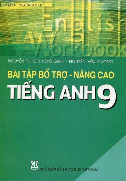 Tải sách: Bài Tập Bổ Trợ Nâng Cao Tiếng Anh 9 – Nguyễn Thị Chi (Bản Đẹp)