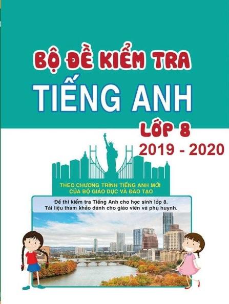 Tải sách: Bộ Đề Kiểm Tra Tiếng Anh Lớp 8 Chương Trình Mới Nhất 2019- 2020