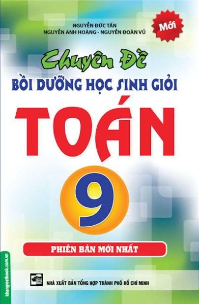 Tải sách: Chuyên Đề Bồi Dưỡng Học Sinh Giỏi Toán 9 – Nguyễn Đức Tấn (Bản Mới Nhất)