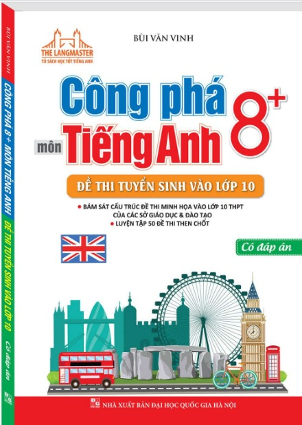 Tải sách: Công Phá 8+ Môn Tiếng Anh Đề Thi Tuyển Sinh Vào Lớp 10 Có Đáp Án