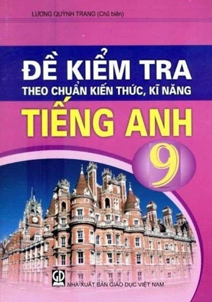 Tải sách: Đề Kiểm Tra Theo Chuẩn Kiến Thức Kĩ Năng Tiếng Anh 9 – Lương Quỳnh Trang