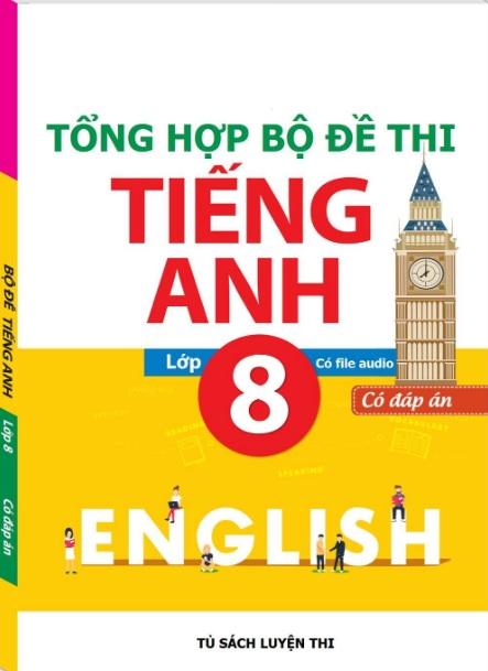 Tải sách: Tổng Hợp Bộ Đề Thi Tiếng Anh 8 Kèm Audio (Có Đáp Án)