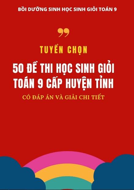 Tải sách: Tuyển Tập 50 Đề Thi Học Sinh Giỏi Toán 9 Cấp Huyện Tỉnh Có Đáp Án