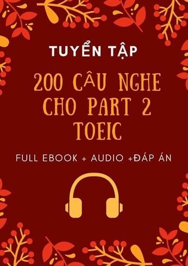 Tải sách: 200 Câu Nghe Cho Part 2 Toeic Full Ebook+Audio+Đáp Án (Bản Đẹp Đủ Nhất)