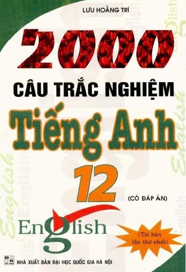 Tải sách: 2000 Câu Trắc Nghiệm Tiếng Anh 12 – Lưu Hoằng Trí (Bản Đầy Đủ Nhất)