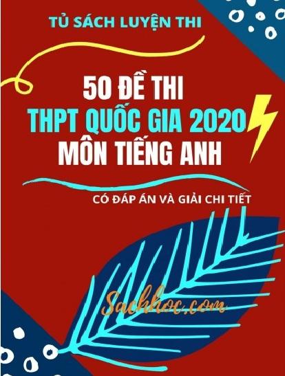 Tải sách: 50 Đề Thi Thử THPT Quốc Gia 2020 Môn Tiếng Anh (Có Đáp Án Và Giải Chi Tiết) Bản Đẹp Nhất
