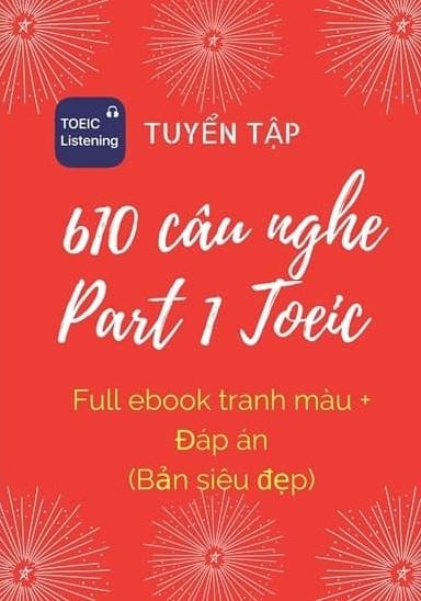 Tải sách: 610 Câu Nghe Part 1 Toeic Full Ebook+ Đáp Án (Bản Đầy Đủ Nhất)