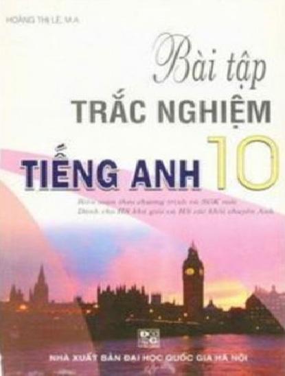 Tải sách: Bài Tập Trắc Nghiệm Tiếng Anh Lớp 10 – Hoàng Thị Lệ (Bản Đẹp Nhất)